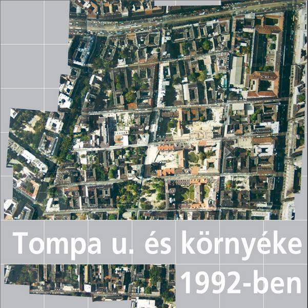 A Tompa utca és környéke 1992-ben